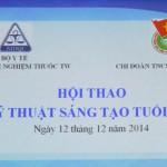 HỘI THAO KỸ THUẬT SÁNG TẠO TUỔI TRẺ VKNTTW NĂM 2014